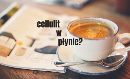 """""""cellulit w płynie"""", Ty też go pijesz?"""